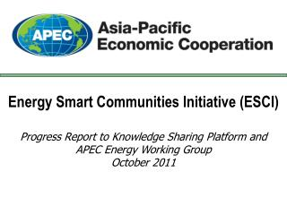 Energy Smart Communities Initiative (ESCI) Progress Report to  Knowledge Sharing Platform and APEC Energy Working Group