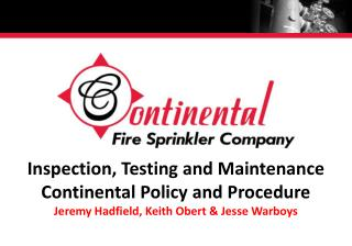 Inspection, Testing and Maintenance Continental Policy and Procedure Jeremy Hadfield, Keith Obert & Jesse Warboys