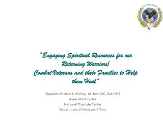 """ Engaging Spiritual Resources for our Returning Warriors/ Combat Veterans and their Families to Help them Heal"""