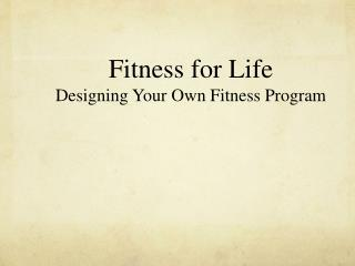 Fitness for Life Designing Your Own Fitness Program