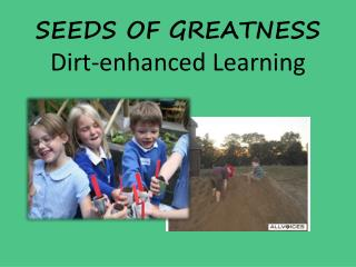 SEEDS OF GREATNESS Dirt-enhanced Learning