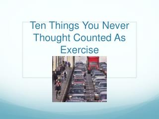 Ten Things You Never Thought Counted As Exercise