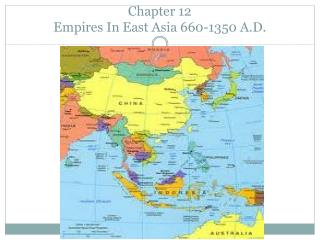 Chapter 12 Empires In East Asia 660-1350 A.D.