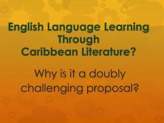 English Language Learning  Through  Caribbean Literature?