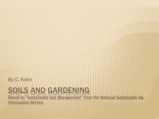 "Soils and Gardening Based on ""Sustainable Soil Management"" from the National Sustainable Ag. Information Service"