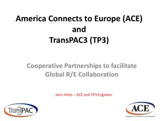 America Connects to Europe (ACE) and  TransPAC3 (TP3)