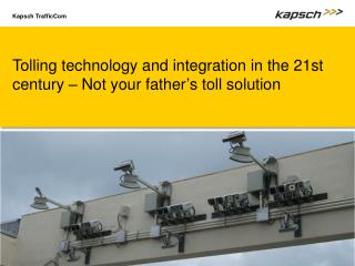 Tolling technology and integration in the 21st century – Not your father ' s toll solution