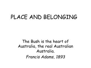 PLACE AND BELONGING The Bush is the heart of Australia