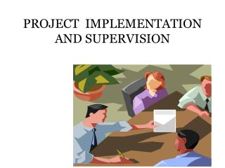 PROJECT  IMPLEMENTATION AND SUPERVISION