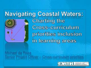 Navigating Coastal Waters: Charting the  			Cross-	curriculum 			priorities inclusion 			in learning areas Michael  da