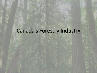 Canada's Forestry Industry