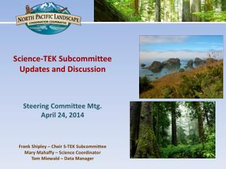 Science-TEK Subcommittee Updates and Discussion  Steering Committee Mtg.  April 24, 2014 Frank Shipley – Chair S-TEK Su