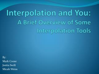 interpolation and you: a brief overview of some interpolation tools