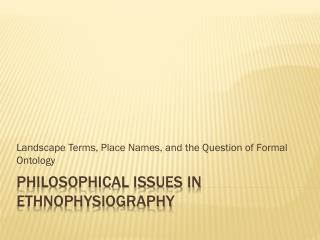 Philosophical Issues in Ethnophysiography