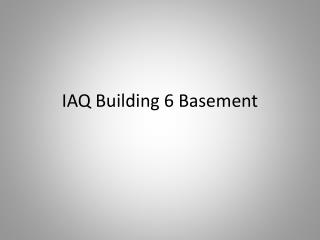 IAQ Building 6 Basement