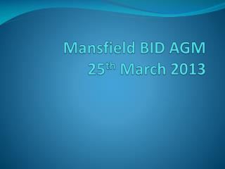 Mansfield  BID AGM  25 th  March 2013