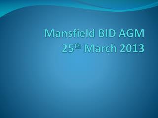 Mansfield  BID AGM  25 th  March 2013