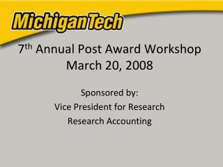 7 th  Annual Post Award Workshop March 20, 2008
