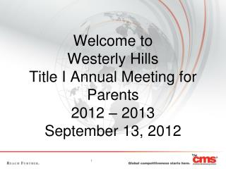 Welcome to  Westerly Hills Title I Annual Meeting for Parents 2012 – 2013 September 13, 2012