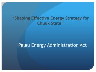 """""""Shaping Effective Energy Strategy for  Chuuk  State"""""""