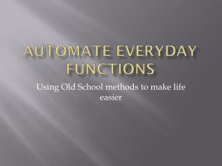 Automate Everyday Functions