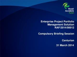 Enterprise Project Portfolio Management Solution RAF/2014/00012 Compulsory Briefing Session