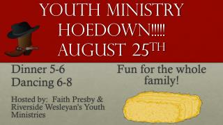 Youth Ministry Hoedown!!!!! August 25 th