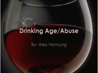 Drinking Age/Abuse
