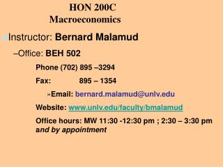 HON 200C  Macroeconomics Instructor :  Bernard Malamud Office:  BEH 502 Phone (702) 895 –3294 Fax:     895 – 1354 Emai