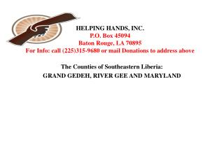 HELPING HANDS, INC. P.O . Box  45094 Baton Rouge, LA 70895 For Info: call (225)315-9680 or mail Donations to address ab