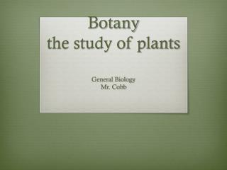 Botany  the study of plants