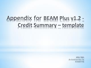 Appendix for  BEAM Plus v1.2 - Credit Summary –  template SENV 7005  Au Jonathan Hon Yip 1155027750