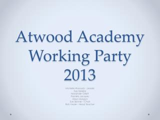 Atwood Academy Working Party 2013