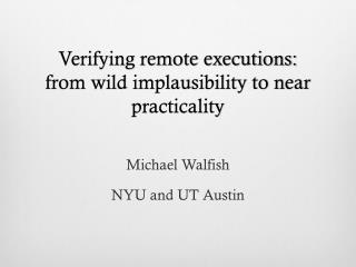 Verifying remote executions: from wild implausibility to near practicality
