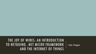 The Joy of Wires: an introduction to  Netduino , .NET Micro Framework and the Internet of Things