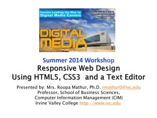Summer 2014 Worksh op Responsive  Web Design Using HTML5, CSS3  and a Text  Editor