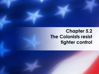 Chapter 5.2 The Colonists resist  tighter control
