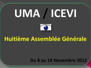 UMA  /  ICEVI Huitième Assemblée Générale Du 8 au 18 Novembre 2012