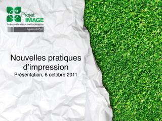 Nouvelles pratiques d'impression Présentation, 6 octobre 2011