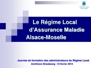 Le Régime Local      d'Assurance Maladie    Alsace-Moselle