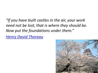 """If  you have built castles in the air, your work need not be lost; that is where they should be. Now put the foundatio"