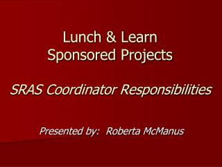 Lunch & Learn Sponsored Projects SRAS Coordinator Responsibilities