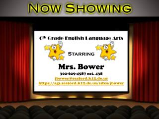6 th  Grade English Language Arts Starring Mrs. Bower 302-629-4587 ext. 438 jbower@seaford.k12.de.us https://agi.seafor