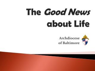 The  Good News  about Life