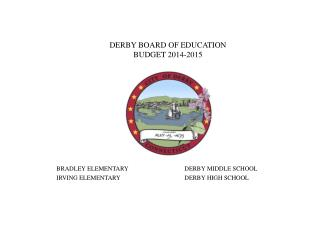 DERBY BOARD OF EDUCATION BUDGET 2014-2015 BRADLEY ELEMENTARY		DERBY MIDDLE SCHOOL IRVING ELEMENTARY		DERBY HIGH SCHOOL