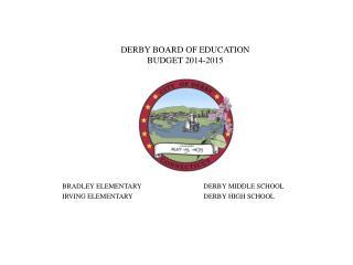 DERBY BOARD OF EDUCATION BUDGET 2014-2015 BRADLEY ELEMENTARYDERBY MIDDLE SCHOOL IRVING ELEMENTARYDERBY HIGH SCHOOL