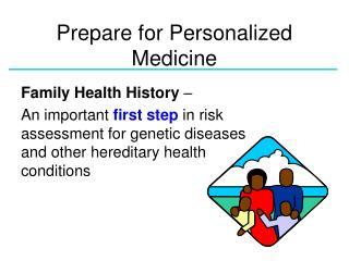 Prepare for Personalized Medicine