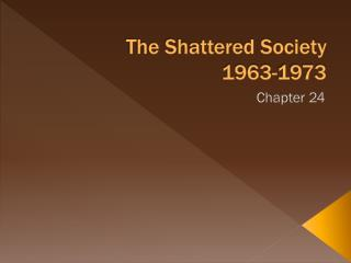 The Shattered Society 1963-1973