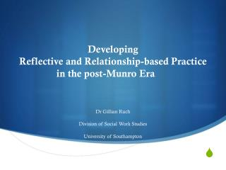 Developing  Reflective  and Relationship-based Practice in  the post-Munro  Era