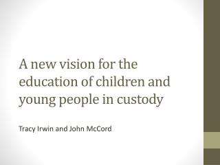 A new vision for the education of children and young people in custody
